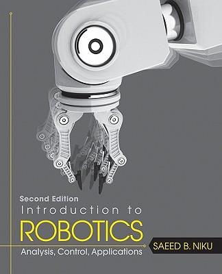 Introduction to Robotics By Niku, Saeed Benjamin, Ph.D.